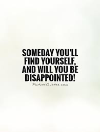 Funny Quotes About Finding Yourself Best Of Someday You'll Find Yourself And Will You Be Disappointed