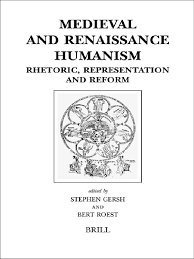 medieval and renaissance humanism rhetoric representation and medieval and renaissance humanism rhetoric representation and reform brill 039 s studies in intellectual history humanism