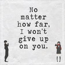 Giving Up On Love Quotes Amazing Love Life Quotes Never Give Up No Matter How Far I Won't BoomSumo