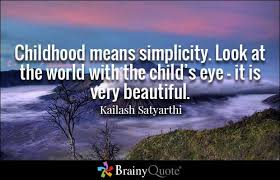 Beautiful Childhood Quotes Best Of Childhood Means Simplicitylook At The World With The Child's Eye