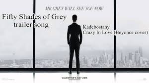 fifty shades of grey original trailer soundtrack kadebostany  fifty shades of grey original trailer soundtrack kadebostany crazy in love beyonce cover