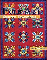 Folk Art Quilted Traditions: Suzy Webster: 9781683390077: Amazon ... & Folk Art Quilted Traditions: Suzy Webster: 9781683390077: Amazon.com: Books Adamdwight.com