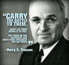 Carry The Battle To Them Don't Let Them Bring It To You Put Beauteous Harry S Truman Quotes