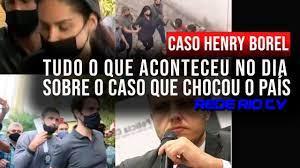 CASO HENRY BOREL: TUDO SOBRE O CASO DESDE O INÍCIO ATÉ A PRISÃO DOS  INVESTIGADOS. - YouTube