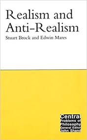 Realism and Anti-Realism (Volume 14) (Central Problems of ...