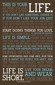 This Is Your Life Do What You Love And Do It Often If You Don T