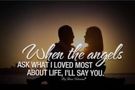 Angel Love Quotes Extraordinary Love Quote When The Angels Ask What I Loved Most About Life I'll