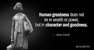 Anne Frank Quote Human Greatness Does Not Lie In Wealth Or Power Amazing Anne Frank Quotes