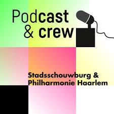 PodCast & Crew - Stadsschouwburg & Philharmonie Haarlem