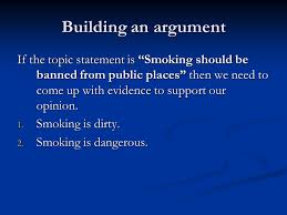 argumentative essays choose a topic smoking smoking computer  building an argument if the topic statement is smoking should be banned from public places then