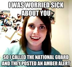 I WAS WORRIED SICK ABOUT YOU SO I CALLED THE NATIONAL GUARD AND ... via Relatably.com