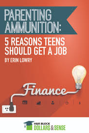 best images about teaching about money h r block dollars 5 reasons teens should get a job parenting teenagers