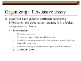 supporting details evidence persuasive essay supporting details  organizing a persuasive essay  once you have gathered sufficient supporting information and elaboration organize
