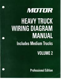 2013 motor medium heavy truck wiring diagram manual 4th edition 2009 2013 motor medium heavy truck wiring diagram manual 4th edition vol 2