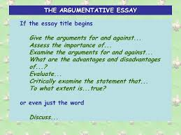 the argumentative persuasive essay there are main methods of  the argumentative essay if the essay title begins give the arguments for and against