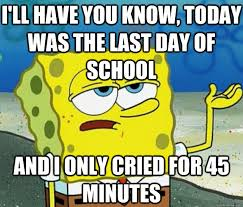 I'LL HAVE YOU KNOW, Today was the last day of school AND i only ... via Relatably.com