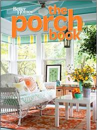 Small Picture The Porch Book Better Homes and Gardens Better Homes and