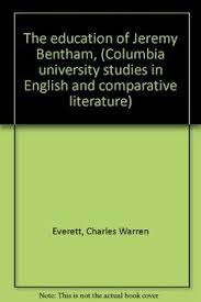 utilitarianism and other essays by john stuart mill and jeremy the education of jeremy bentham columbia university studies in english and comparative literature