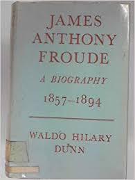 James Anthony Froude, A Biography, Volume Ii 1857 - 1894: Waldo Hilary Dunn:  9780198213093: Amazon.com: Books