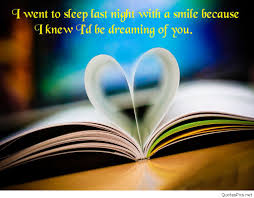 i went to sleep last night because i knew id be dreaming of you my love good morning to my sweet love