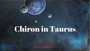 Where Is Chiron In My Chart Chiron In Taurus