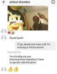 Sex No A Go Me Goals Gender Ahead Daniel Therefore I'll Yall Missing Have Chromosome On My I'm 14 Warn me Identification Meme Caleb Squad And I Shooters Chromosomes School 2
