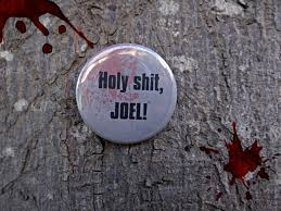 Sh Quote The Last of Us Ellie Quote Holy Sh Joel 100100 Pinback Button The 24