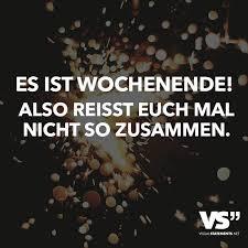 Es Ist Wochenende Also Reisst Euch Mal Nicht So Zusammen German