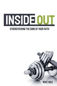 Inside Out: Strengthening The Core Of Your Faith: Holt, Mike:  9781098312848: Amazon.com: Books