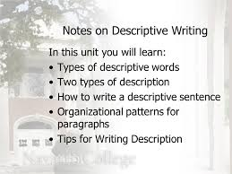 notes on descriptive writing in this unit you will learn types of   learn types of descriptive words two types of description how to write a descriptive sentence organizational patterns for paragraphs tips for writing