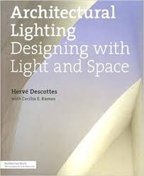 lighting designing. architectural lighting designing with light and space architecture briefs herv descottes cecilia ramos 9781568989389 amazoncom books
