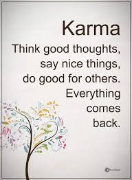 Do Good Quotes Cool Karma Think Good Thoughts Say Nice Things Do Good For Others