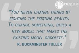 Model Quotes 46 Stunning You Never Change Things By Fighting The Existing Reality To Change