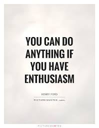 Enthusiasm Quotes Awesome You Can Do Anything If You Have Enthusiasm Picture Quotes