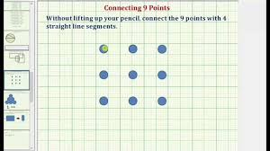 Just point out the dots and spill ink through them! Connect 9 Points With 4 Line Segments Without Lifting Up Your Pencil Youtube