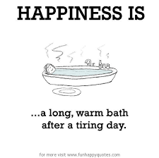 Bath Quotes Interesting Happiness Is A Long Warm Bath After A Tiring Day Funny Happy