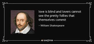 Love Is Blind Quotes New William Shakespeare Quote Love Is Blind And Lovers Cannot See The