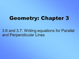 1 geometry chapter 3 3 6 and 3 7 writing equations for parallel and perpendicular lines