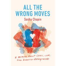 All The Wrong Moves A Memoir About Chess Love And Ruining