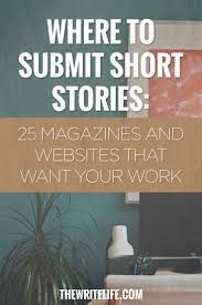 best creative writing jobs ideas story writing  where to submit short stories 25 magazines and online publications