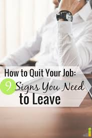 signs you need to leave your job frugal rules there are many signs you need to leave your job but it can be hard