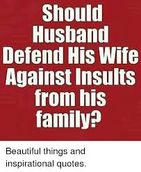 Beautiful Wife Quotes Gorgeous Should Husband Defend His Wife Against Insults From MIS Family