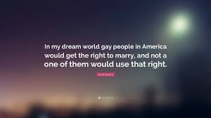 "Dream World Quotes Best Of David Sedaris Quote ""In My Dream World Gay People In America Would"