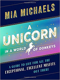 a unicorn in a world of donkeys a guide to life for all the exceptional excellent misfits out there mia michaels 9781580057721 amazon books