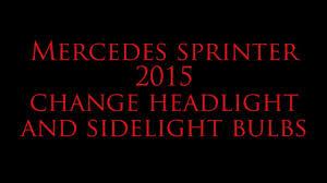 Mercedes Sprinter Side Light Bulb Mercedes Sprinter 2015 Change Sidelight Bulb Headlight Notes