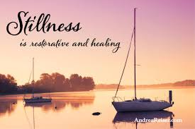 Stillness Is Restorative And Healing Andrea Reiser Andrea Reiser Inspiration Stillness Quotes