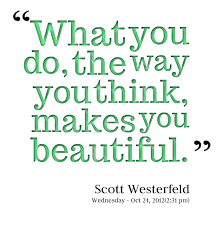 You Are Beautiful The Way You Are Quotes Best of What You Do The Way You Think Makes You Beautiful Quotesvalley