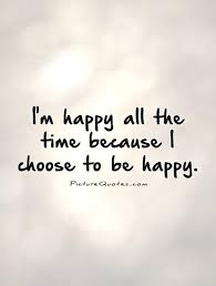 Im Happy Quotes Simple I'm Happy All The Time Because I Choose To Be Happy Picture Quotes