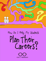 good jobs for students in high school how do i help my students plan their careers cult of pedagogy
