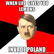 When life gives you lemons invade poland - Advice Hitler | Meme ... via Relatably.com
